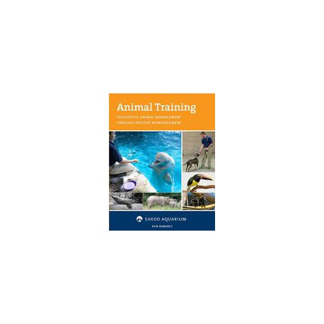 Animal Training: Successful Animal Management by Ken Ramirez